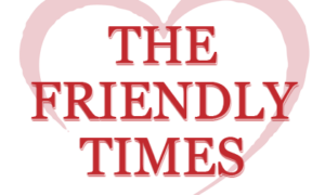 Our Monthly Newsletter – The Friendly Times for March, 2019