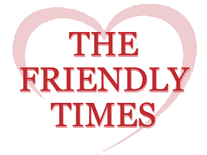 Our Monthly Newsletter – The Friendly Times for Febrrrrrruary, 2019